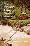 The Fraser Canyon Story, Don Waite, 0888392044