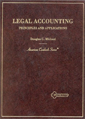 Legal Accounting: Principles and Applications (American Casebook Series)