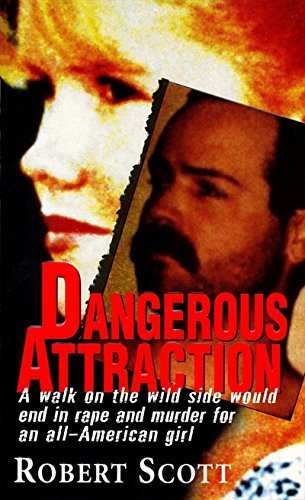 Dangerous Attraction: The Deadly Secret Life Of An All-american Girl cover