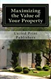 img - for Maximizing the Value of Your Property: Industry Professionals Share Their Advice book / textbook / text book