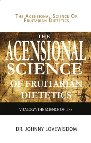 - The Ascensional Science of Fruitarian Dietetics