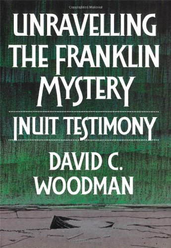 Unravelling the Franklin Mystery, First Edition: Inuit Testimony (McGill-Queen's Native and Northern Series)