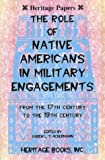 img - for Heritage Papers: The Role of Native Americans in Military Engagements From the 17th Century to the 19th Century book / textbook / text book