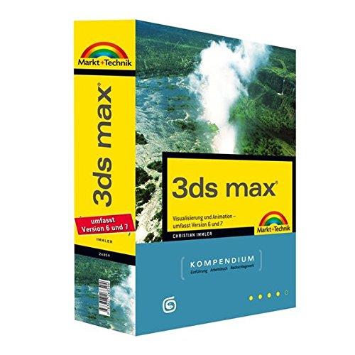 3ds max - Kompendium - Version 6 und 7: Visualisierung und Animation (Kompendium / Handbuch)
