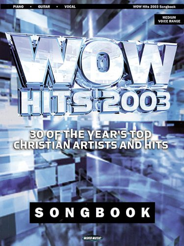 WOW 2003 Songbook: 30 of the Year's Top Christian Artists and Hits pdf