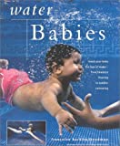 img - for Water Babies: Teach Your Baby the Joys of Water--from Newborn Floating to Toddler Swimming (New Age) book / textbook / text book
