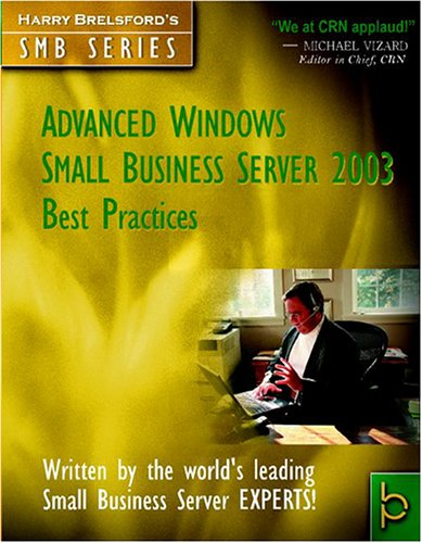 Advanced Windows Small Business Server 2003 Best Practices Harry Brelsford and SBS Mvps