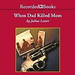 When Dad Killed Mom   Julius Lester