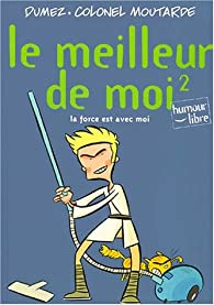 Le meilleur de moi, tome 2 : La force est avec moi par Philippe Dumez