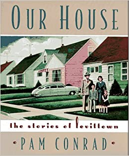 Our House: The Stories of Levittown: Pam Conrad