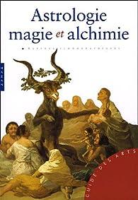 Astrologie, magie et alchimie par Matilde Battistini