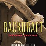 Backdraft: Fireman Erotica | Shane Allison,Jeff Mann,M. Christian,Rachel Kramer Bussel,Tom Cardamone,Bob Vickery