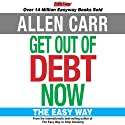 Get Out of Debt Now Audiobook by Allen Carr Narrated by Allen Carr