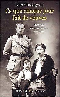 Ce que chaque jour fait des veuves : journal d'un artilleur, 1914-1916, Cassagnau, Ivan