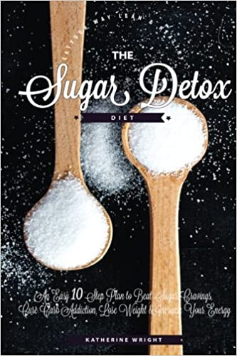 The Sugar Detox Diet: An Easy 10 Step Plan to Beat Sugar