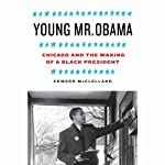 Young Mr. Obama: Chicago and the Making of a Black President | Edward McClelland