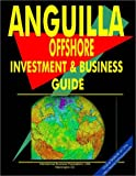 Anguilla Offshore Investment and Business Guide, International Business Publications Staff and Global Investment and Business Center, Inc. Staff, 0739739018
