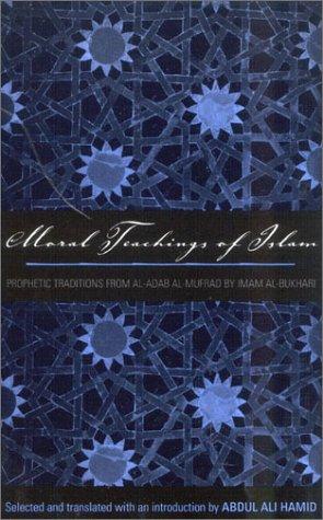 Moral Teachings of Islam: Prophetic Traditions from al-Adab al-mufrad by Imam al-Bukhari (Sacred Literature Series)