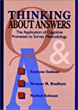 Thinking About Answers: The Application of Cognitive Processes to Survey Methodology