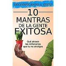 Decodificando el Éxito: 10 Mantras de la gente exitosa: Qué atraen los millonarios que tú no atraigas (Spanish Edition)