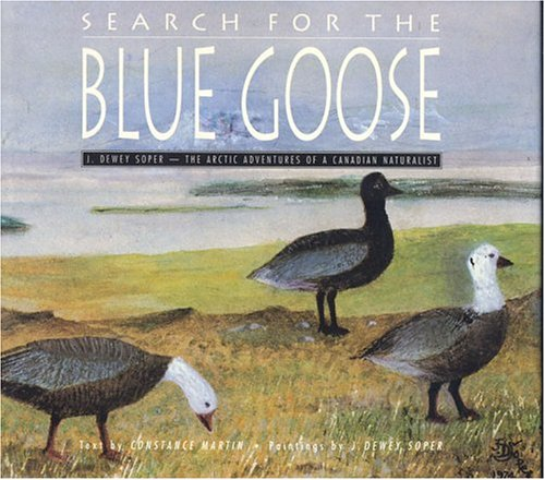 Search for The Blue Goose: J.Dewey Soper: The Arctic Adventures of a Canadian Naturalist