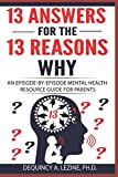 img - for 13 Answers for The 13 Reasons Why: An Episode-by-Episode Mental Health Resource Guide for Parents book / textbook / text book
