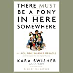 There Must Be a Pony in Here Somewhere | Kara Swisher,Lisa Dickey