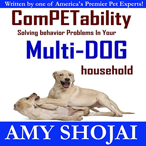 ComPETability: Solving Behavior Problems in Your Multi-Dog Household by Amy Shojai