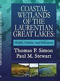 Coastal Wetlands of the Laurentian Great Lakes, Thomas P. Simon and Paul M. Stewart, 142592848X
