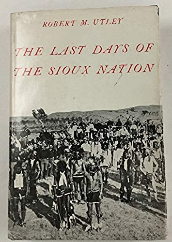 Last Days of the Sioux Nation (Western Americana), Utley, Robert M.