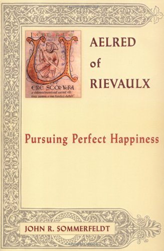 Aelred of Rievaulx: Pursuing Perfect Happiness (The Newman Press)