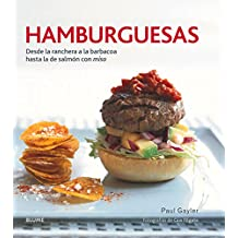 Hamburguesas: Desde la ranchera a la barbacoa hasta la de salmón con miso (Spanish Edition)