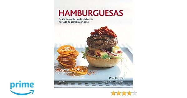 Hamburguesas: Desde la ranchera a la barbacoa hasta la de salmón con miso: Amazon.es: Paul Gayler, Gus Filgate, Ana María Pérez Martínez, Cristina Rodríguez ...