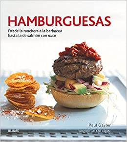 Hamburguesas: Desde la ranchera a la barbacoa hasta la de salmón con miso (Spanish Edition): Paul Gayler: 9788416138357: Amazon.com: Books