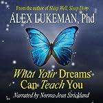 What Your Dreams Can Teach You | Alex Lukeman PhD