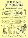 Building Ship Models, George B. Douglas and Joseph T. Higgins, 0486402150