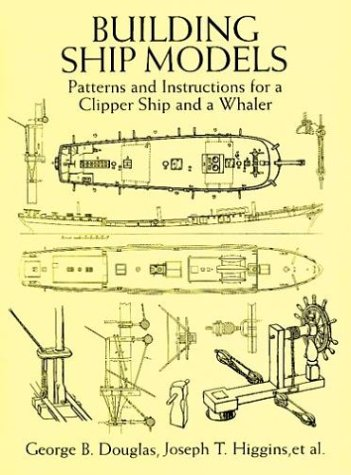 Building Ship Models: Patterns and Instructions for a Clipper Ship and a Whaler
