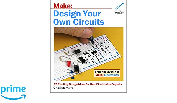 Make: Design Your Own Circuits: 17 Exciting Design Ideas for New ...