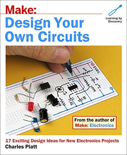 Make: Design Your Own Circuits: 17 Exciting Design Ideas for New Electronics Projects (555 Circuits Timer)