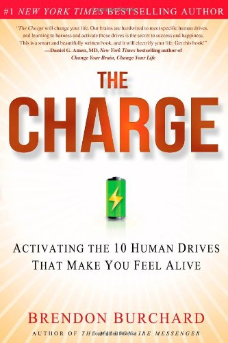 The Charge: Activating the 10 Human Drives That Make