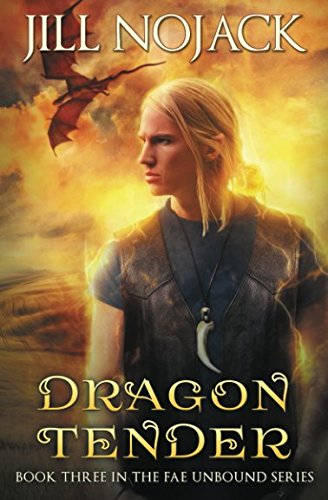 Dragon Tender: Book Three in the Fae Unbound Series (Fae Unbound Teen Young Adult Fantasy Series) (Volume 3)