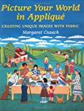 Picture Your World in Applique, Margaret Cusack, 0823016412