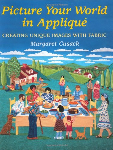 Picture Your World in Applique: Creating Unique Images with Fabric pdf