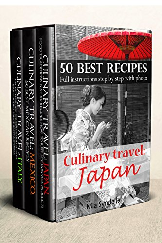 Culinary travel: Japan, Mexico and Italy.Box Set 3 in 1! Best cooking recipes!: Food traditions, how to replace Japanese products.best Mexican recipes.Italian cuisine:homemade pastas,risotto recipes