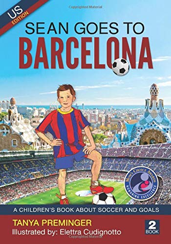 Sean Goes To Barcelona A Children S Book About Soccer And Goals Us Edition Sean Wants To Be Messi Preminger Tanya Cudignotto Elettra 9781536822281 Amazon Com Books