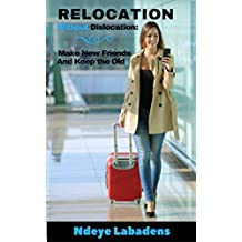 Relocation Without Dislocation: Make New Friends And keep the Old