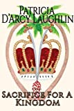 Sacrifice for a Kingdom, Patricia D'Arcy Laughlin, 1484036107