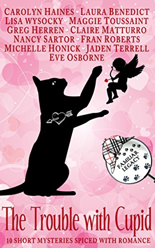 The Trouble with Cupid: 10 Short Mysteries Spiced with Romance (Familiar Legacy) by [Terrell, Jaden, Haines, Carolyn, Benedict, Laura, Wysocky, Lisa, Toussaint, Maggie, Herren, Greg, Sartor, Nancy, Roberts, Fran]