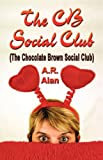 The CB Social Club (the Chocolate Brown Social Club), A. R. Alan, 1601450753