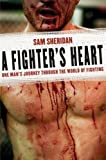 img - for A Fighter's Heart: One Man's Journey Through the World of Fighting by Sam Sheridan (2008-01-21) book / textbook / text book